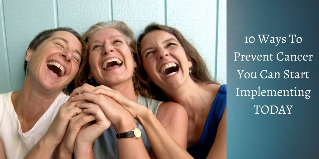 10 Ways To Prevent Cancer - 3 Women Laughing