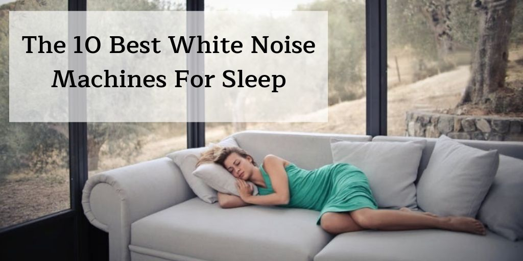 The Best White Noise Machines For Restful & Uninterrupted Sleep