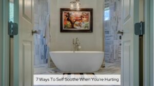 7 Ways To Self Soothe When You're Hurting - Beautiful Bathroom