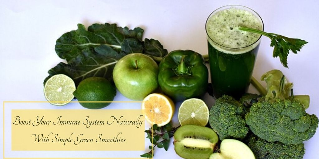 Boost Your Immune System Naturally With Simple Green Smoothies - Green Juice