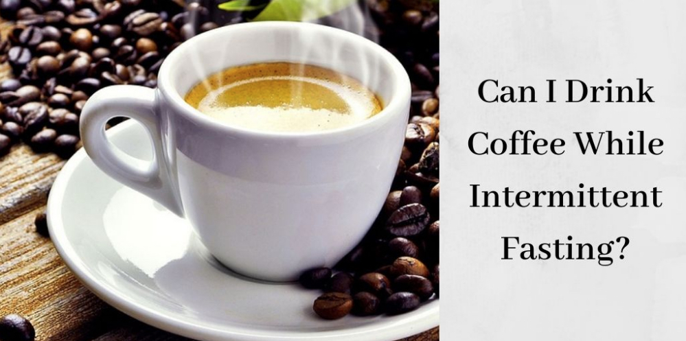 Can I Drink Coffee While Intermittent Fasting - Cup Of Coffee