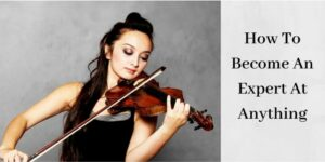 How To Become An Expert At Anything - Girl Playing Violin