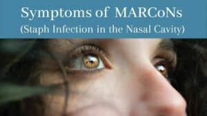 What Are the Symptoms of MARCoNs? [Staph Infection in the Nasal Cavity]