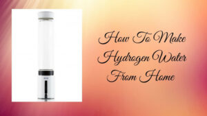 How To Make Hydrogen Water From Home - Hydrogen Generator