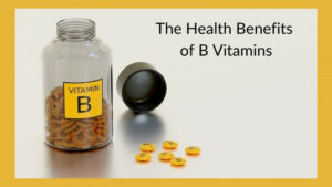 The Health Benefits Of B Vitamin - B Vitamins